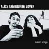 Recensione: Alice Tambourine Lover &#8211; Naked Songs