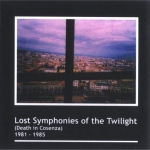 Lost Symphonies of the Twilight (Death In Cosenza) 1981 – 1985